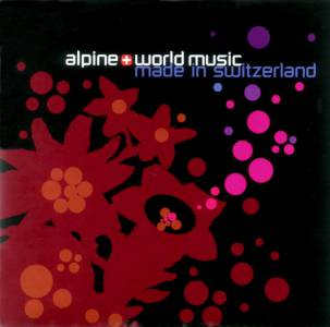 Alpine & world music made in Switzerland (2008)